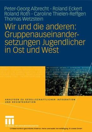 Wir und die anderen: Gruppenauseinandersetzungen Jugendlicher in Ost und West
