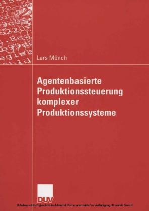 Agentenbasierte Produktionssteuerung komplexer Produktionssysteme
