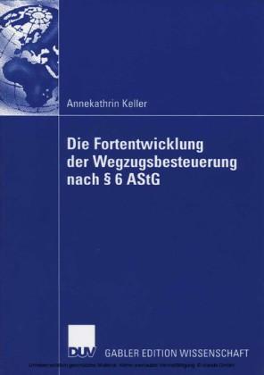 Die Fortentwicklung der Wegzugsbesteuerung nach 6 AStG
