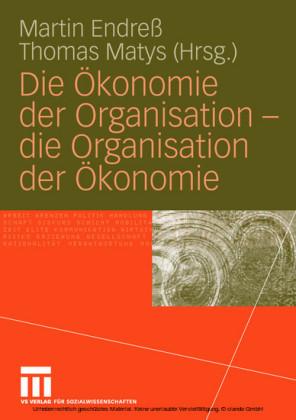 Die Ökonomie der Organisation - die Organisation der Ökonomie