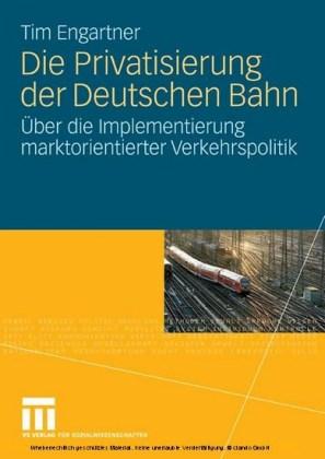 Die Privatisierung der Deutschen Bahn