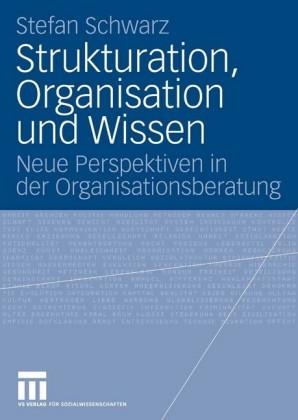 Strukturation, Organisation und Wissen