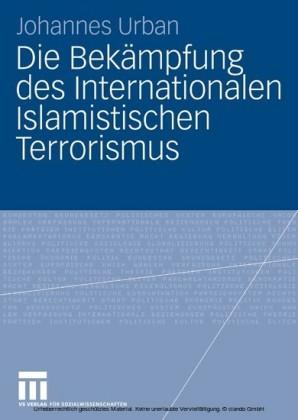 Die Bekämpfung des Internationalen Islamistischen Terrorismus
