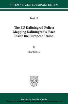 The EU Kaliningrad Policy: Mapping Kaliningrad's Place inside the European Union.