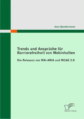 Trends und Ansprüche für Barrierefreiheit von Webinhalten: Die Relevanz von WAI-ARIA und WCAG 2.0