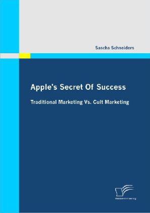 Apple's Secret Of Success - Traditional Marketing Vs. Cult Marketing