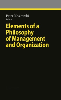 Elements of a Philosophy of Management and Organization