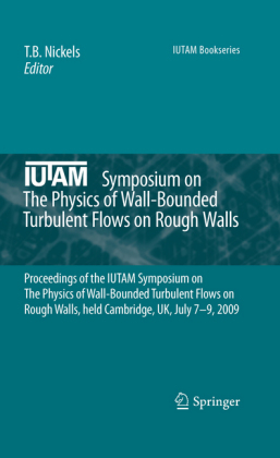 IUTAM Symposium on The Physics of Wall-Bounded Turbulent Flows on Rough Walls