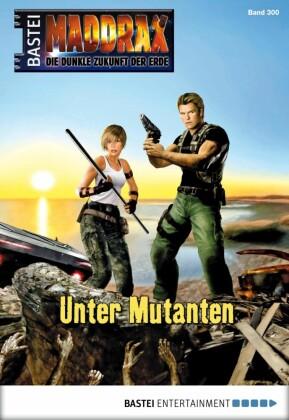 Maddrax - Unter Mutanten