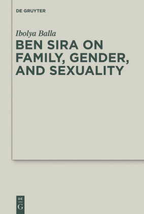 Ben Sira on Family, Gender, and Sexuality