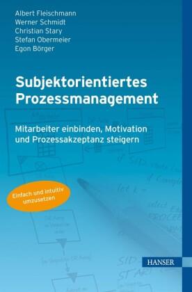 Subjektorientiertes Prozessmanagement. Mitarbeiter einbinden, Motivation und Prozessakzeptanz steigern