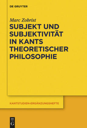 Subjekt und Subjektivität in Kants theoretischer Philosophie
