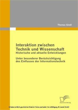 Interaktion zwischen Technik und Wissenschaft: Historische und aktuelle Entwicklungen - Unter besonderer Berücksichtigung des Einflusses der Informationstechnik