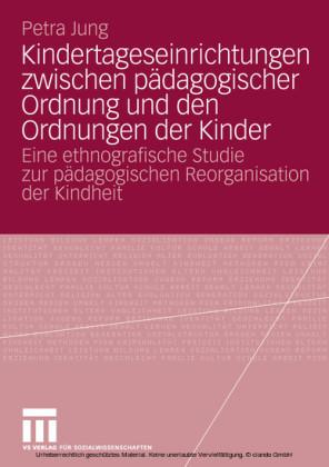 Kindertageseinrichtungen zwischen pädagogischer Ordnung und den Ordnungen der Kinder