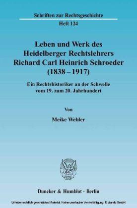 Leben und Werk des Heidelberger Rechtslehrers Richard Carl Heinrich Schroeder (1838 - 1917).