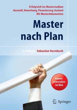 Master nach Plan. Erfolgreich ins Masterstudium: Auswahl, Bewerbung, Finanzierung, Auslandsstudium, mit Musterdokumenten