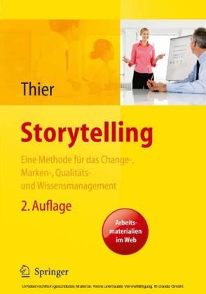 Storytelling. Eine Methode für das Change-, Marken-, Qualitäts- und Wissensmanagement
