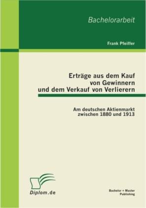 Erträge aus dem Kauf von Gewinnern und dem Verkauf von Verlierern: Am deutschen Aktienmarkt zwischen 1880 und 1913