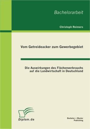 Vom Getreideacker zum Gewerbegebiet: Die Auswirkungen des Flächenverbrauchs auf die Landwirtschaft in Deutschland