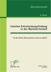 Intuitive Entscheidungsfindung in der Marktwirtschaft: Ist der Homo Oeconomicus noch zu retten?
