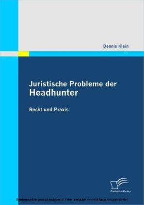 Juristische Probleme der Headhunter: Recht und Praxis