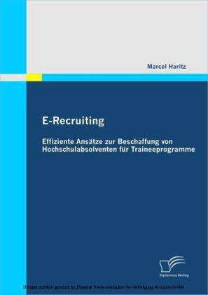 E-Recruiting: Effiziente Ansätze zur Beschaffung von Hochschulabsolventen für Traineeprogramme