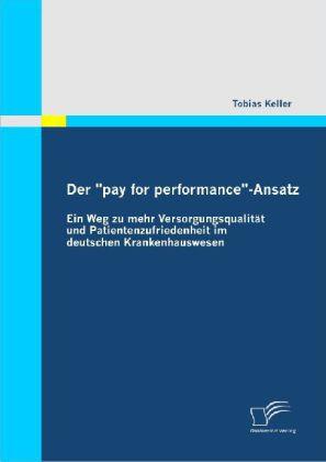 """Der """"pay for performance""""-Ansatz: Ein Weg zu mehr Versorgungsqualität und Patientenzufriedenheit im deutschen Krankenhauswesen"""