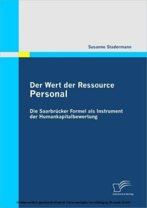 Der Wert der Ressource Personal: Die Saarbrücker Formel als Instrument der Humankapitalbewertung