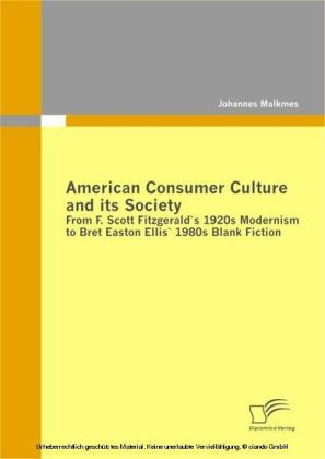 American Consumer Culture and its Society: From F. Scott Fitzgerald`s 1920s Modernism to Bret Easton Ellis`1980s Blank Fiction
