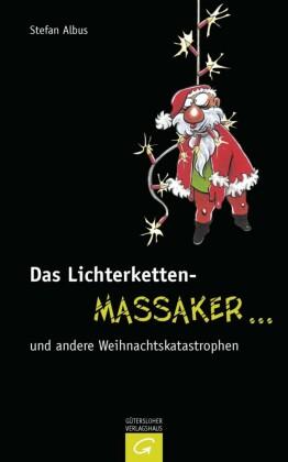 Das Lichterketten-Massaker ... und andere Weihnachtskatastrophen
