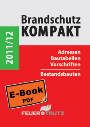 Brandschutz Kompakt 2011/12 - Adressen - Bautabellen - Vorschriften