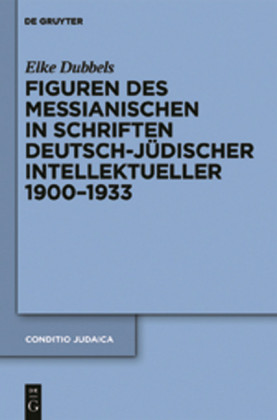 Figuren des Messianischen in Schriften deutsch-jüdischer Intellektueller 1900-1933