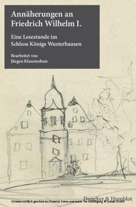 Annäherungen an Friedrich Wilhelm I.