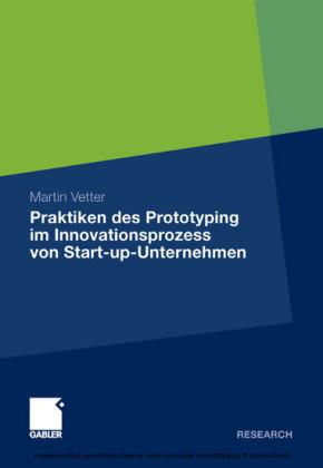 Praktiken des Prototyping im Innovationsprozess von Start-up-Unternehmen