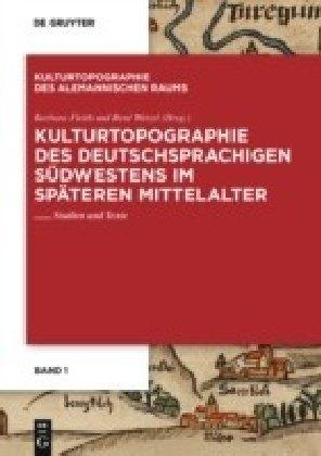 Kulturtopographie des deutschsprachigen Südwestens im späteren Mittelalter.