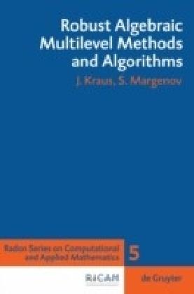 Robust Algebraic Multilevel Methods and Algorithms