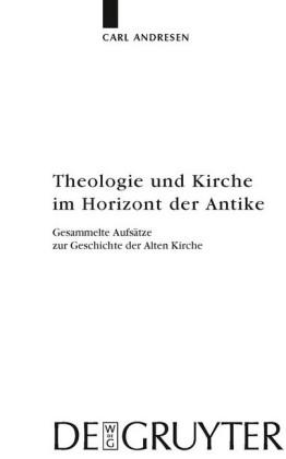 Theologie und Kirche im Horizont der Antike