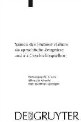 Namen des Frühmittelalters als sprachliche Zeugnisse und als Geschichtsquellen