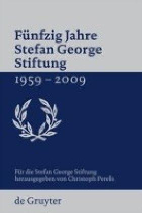 Fünfzig Jahre Stefan George Stiftung 1959-2009