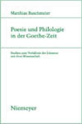 Poesie und Philologie in der Goethe-Zeit