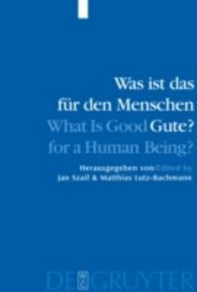 Was ist das für den Menschen Gute? / What is Good for a Human Being?