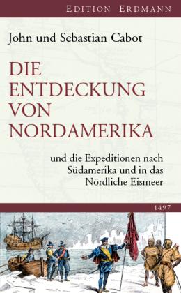 Die Entdeckung von Nordamerika und die Expeditionen nach Südamerika und in das Nördliche Eismeer 1497