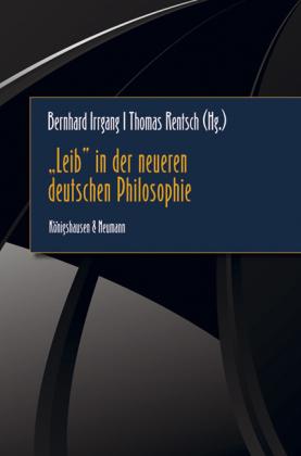 """""""Leib"""" in der neueren deutschen Philosophie"""