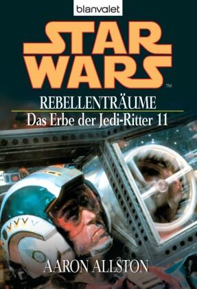 Star Wars. Das Erbe der Jedi-Ritter 11. Rebellenträume