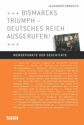 Bismarcks Triumph - Deutsches Reich ausgerufen!