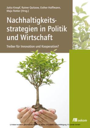 Nachhaltigkeitsstrategien in Politik und Wirtschaft: Treiber für Innovation und Kooperation?