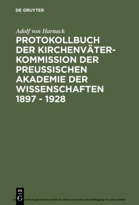 Protokollbuch der Kirchenväter-Kommission der Preußischen Akademie der Wissenschaften 1897 - 1928
