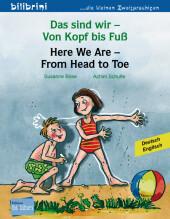 Das sind wir - Von Kopf bis Fuß, Deutsch-Englisch;Here We Are - From Head to Toe