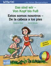 Das sind wir - Von Kopf bis Fuß, Deutsch-Spanisch;Estos somos nosotros - De la cabeza a los pies Cover