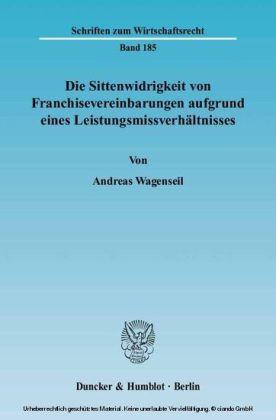 Die Sittenwidrigkeit von Franchisevereinbarungen aufgrund eines Leistungsmissverhältnisses.